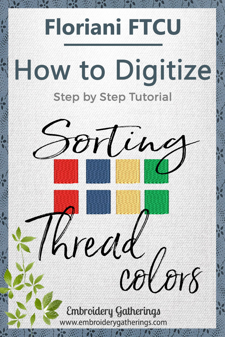 Learn to use the Color Sort Tool in Floriani FTCU.  Step by step tutorial and free PDF download. #florianiFTCU #embroidery digitizing #embroiderygatherings