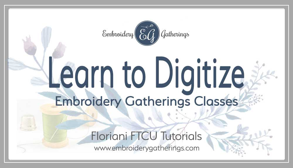FTCU digitizing classes- Embroidery Gatherings.com