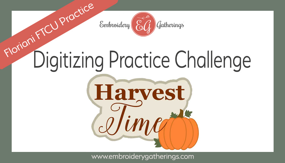 Practice your FTCU digitizing skills with this Harvest Time design
