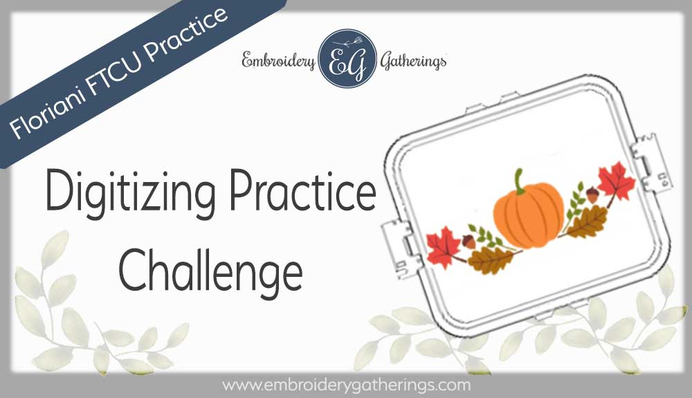 FTCU digitizing practice with a pumpkin and leaves