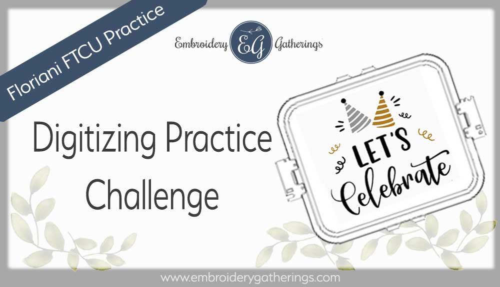 Floriani FTCU Digitizing practice-Lets Celebrate